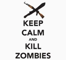 Keep Calm and.....Kill Zombies by mikeback