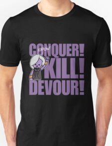 Conquer! Kill! Devour! T-Shirt