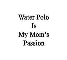 Water Polo Is My Mom's Passion  by supernova23