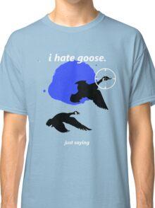i hate goose Classic T-Shirt
