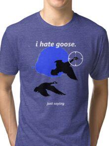 i hate goose Tri-blend T-Shirt