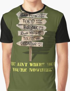 If You Ain't Where You Are, You're Nowhere Graphic T-Shirt