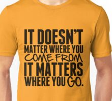 It Doesn't Matter Where You Come From It Matters Where You Go - Frank Turner Lyric T-Shirt Unisex T-Shirt