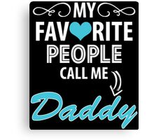 My Favorite People Call Me Daddy Canvas Print