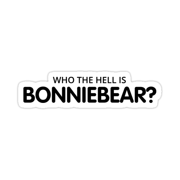 Who the hell is Bonnie Bear? by robbclarke