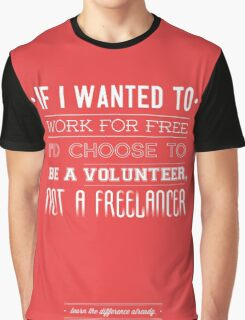 Freelance is NOT free. Graphic T-Shirt
