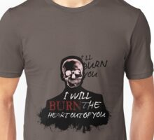 I'll Burn You Unisex T-Shirt