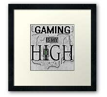 Gaming is my HIGH- Black text/Background Framed Print