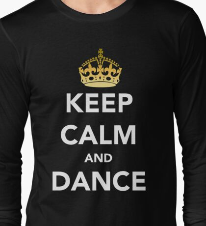 Keep Calm and Dance! - Crowned Long Sleeve T-Shirt