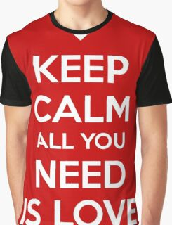 Keep calm all you need is love Graphic T-Shirt