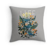 Life is damn good Throw Pillow