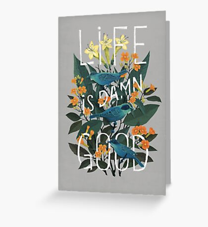 Life is damn good Greeting Card