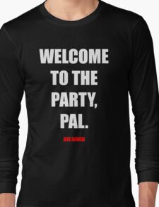 Welcome to the party, Pal. Long Sleeve T-Shirt