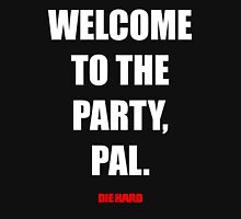 Welcome to the party, Pal. Unisex T-Shirt