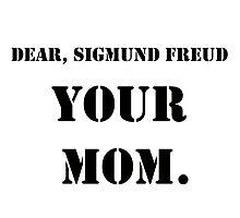 Dear, Sigmund Freud: YOUR MOM. Photographic Print