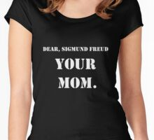 Dear, Sigmund Freud: YOUR MOM. B&W Women's Fitted Scoop T-Shirt