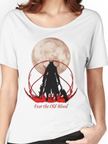 Fear the Old Blood Women's Relaxed Fit T-Shirt