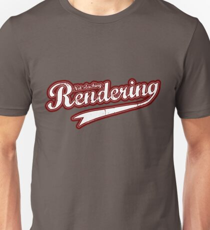 Not slacking, Rendering Unisex T-Shirt