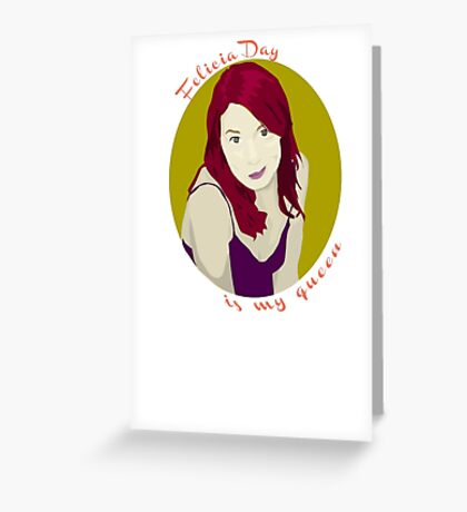 Felicia Day is My Queen Greeting Card