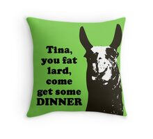 Tina, you fat lard... Throw Pillow