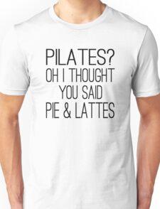 Pilates? Oh I Thought You Said Pie & Lattes Unisex T-Shirt