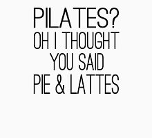 Pilates? Oh I Thought You Said Pie & Lattes Unisex T-Shirt
