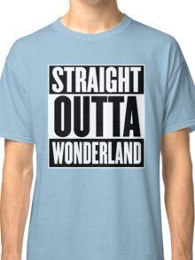Straight Outta Wonderland T Shirt Classic T-Shirt
