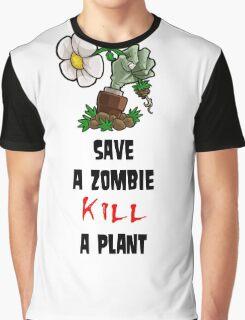 Save Zombies, kill plants. Graphic T-Shirt