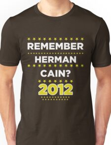 Remember Herman Cain? 2012? Unisex T-Shirt