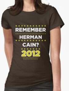 Remember Herman Cain? 2012? Womens Fitted T-Shirt