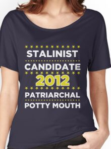 Stalinist Candidate - Patriarchal Potty-Mouth 2012 Women's Relaxed Fit T-Shirt