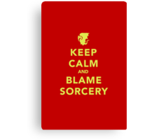 Keep Calm and Blame Sorcery Canvas Print