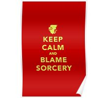 Keep Calm and Blame Sorcery Poster
