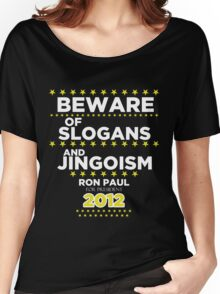 Ron Paul - Beware of Slogans and Jingoism Women's Relaxed Fit T-Shirt