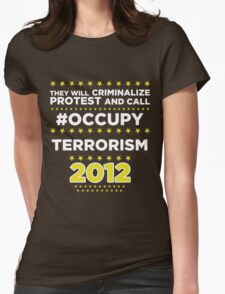 They will criminalize Protest and call #Occupy Terrorism Womens Fitted T-Shirt