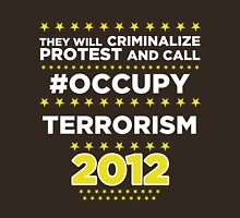 They will criminalize Protest and call #Occupy Terrorism T-Shirt