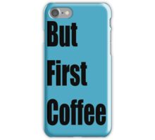 But First Coffee - (Designs4You) iPhone Case/Skin