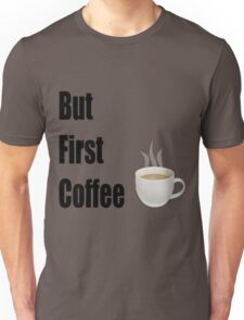 But First Coffee - (Designs4You) Unisex T-Shirt