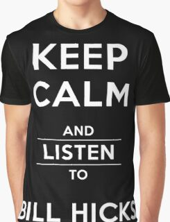 Keep Calm And Listen To Bill Hicks - White Text Graphic T-Shirt