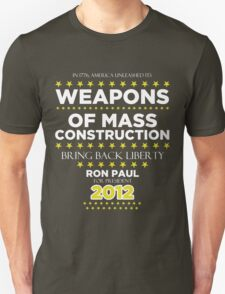 Weapons of Mass Construction - Ron Paul for President T-Shirt