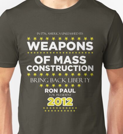 Weapons of Mass Construction - Ron Paul for President Unisex T-Shirt