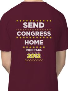 Send Congress Home - Ron Paul for President 2012 Classic T-Shirt