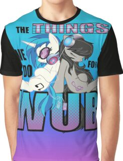 The Things we do for Wub Graphic T-Shirt