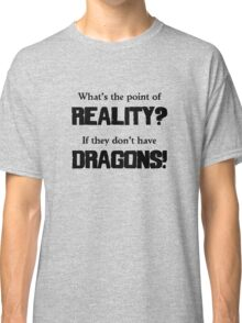 What's The Point of Reality? Classic T-Shirt