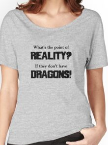 What's The Point of Reality? Women's Relaxed Fit T-Shirt