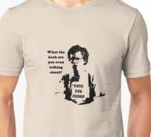 What the heck are you even talking about Unisex T-Shirt