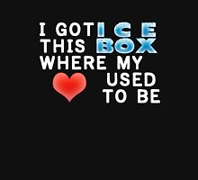 Got This Ice Box Where My Heart Used To Be Unisex T-Shirt