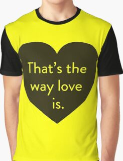 That's The Way Love Is Graphic T-Shirt