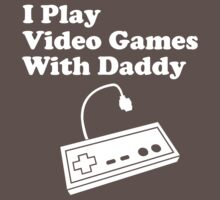 I Play Video Games With Daddy (kids's clothing) by cudatron