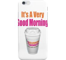 Dunkin' Donuts - It's A Very Good Morning - (Designs4You) iPhone Case/Skin